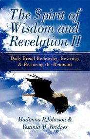The Spirit of Wisdom and Revelation II  -     By: Vestinia M. Bridges, Madonna P. Johnson
