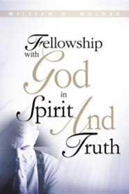 Fellowship with God in Spirit and Truth  -     By: William H. Mulder
