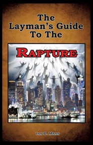 The Layman's Guide to the Rapture  -     By: Ian Mann