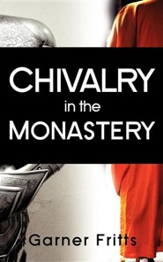 Chivalry in the Monastery  -     By: Garner Fritts