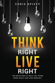 Think Right, Live Right  -     By: Chris Spivey