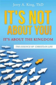 It's Not about You! It's about the Kingdom  -     By: Jerry A. King