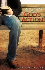 Your Reaction Defines God's Action  -     By: Beresford Huggins