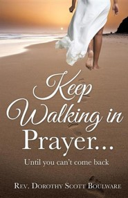 Keep Walking in Prayer...  -     By: Dorothy Scott Boulware