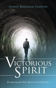 Victorious Spirit: Recognizing the Holy Spirit in Our Daily Life  -     By: Danny Reginald Pearson