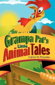 Grampa Pat's Little Animal Tales  -     By: Patrick W. Rosseter