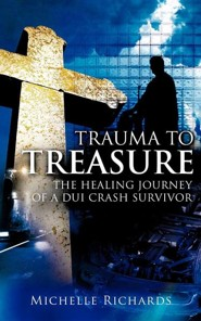 Trauma to Treasure  -     By: Michelle Richards