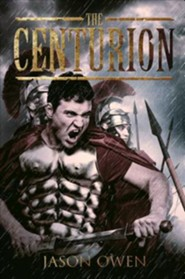 The Centurion  -     By: Jason Owen