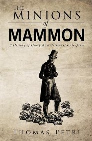 The Minions of Mammon: A History of Usury as a Criminal Enterprise  -     By: Thomas Petri
