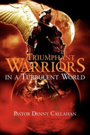 Triumphant Warriors in a Turbulent World  -     By: Danny L. Callahan