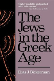 Jews in the Greek Age   -     By: Elias Bickerman