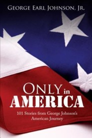 Only in America: 101 Stories from George Johnson's American Journey  -     By: George Earl Johnson Jr.