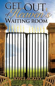 Get Out of Heaven's Waiting Room  -     By: Joyce Ackley