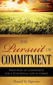 The Pursuit of Commitment  -     By: Daniel O. Ogweno