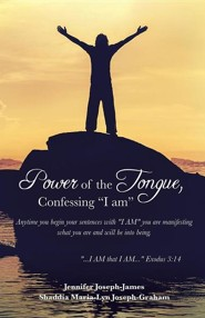 Power of the Tongue, Confessing I Am  -     By: Jennifer Joseph-James, Shaddia Maria-Lyn Joseph-Graham