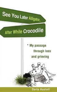 See You Later Alligator, After While Crocodile  -     By: Darla Austell