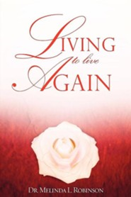 Living to Live Again  -     By: Melinda L. Robinson