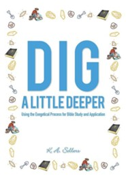 Dig a Little Deeper  -     By: K. A. Sellers