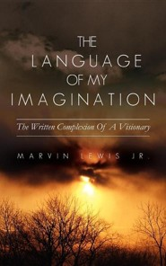 The Language of My Imagination  -     By: Marvin Lewis Jr.
