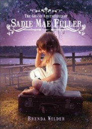 The Grand Adventures of Sadie Mae Fuller  -     By: Brenda Wilder