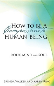 How to Be a Compassionate Human Being  -     By: Brenda Walker, Karen Ring