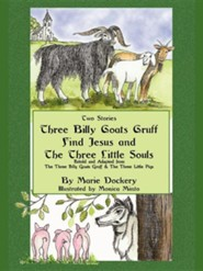 The Three Billy Goats Gruff Find Jesus & the Three Little Souls  -     By: Marie F. Dockery