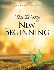 This Is My New Beginning  -     By: Marylynn Bourne