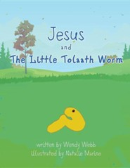 Jesus and the Little Tolaath Worm  -     By: Wendy Webb