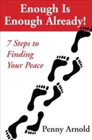 Enough Is Enough Already!: 7 Steps to Finding Peace  -     By: Penny Arnold
