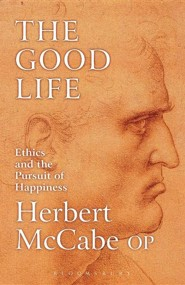 The Good Life: Ethics and the Pursuit of Happiness  -     Edited By: Brian Davies     By: Herbert McCabe