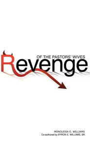 Revenge of the Pastors' Wives  -     By: Monolesia G. Williams, Byron E. Williams