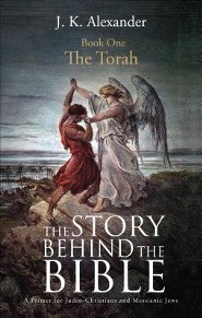 The Story Behind the Bible: A Primer for Judeo-Christians and Messianic Jews: Book One: The Torah  -     By: J.K. Alexander