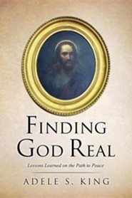 Finding God Real  -     By: Adele S. King