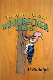 Tougher Than Woodpecker Lips