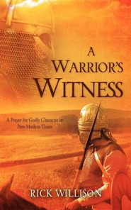 A Warrior's Witness  -     By: Rick Willison