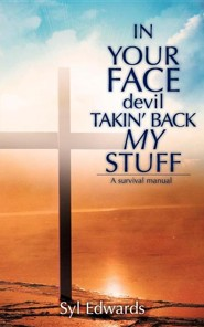 In Your Face Devil Takin' Back My Stuff  -     By: Syl Edwards