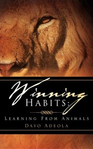 Winning Habits: Learning from Animals  -     By: Dayo Adeola