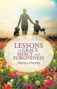 Lessons in Grace, Mercy and Forgiveness  -     By: Petra Cole
