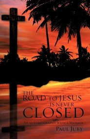 The Road to Jesus Is Never Closed  -     By: Paul Juby