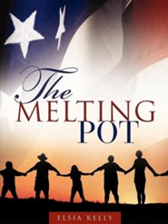 The Melting Pot  -     By: Elsia Kelly