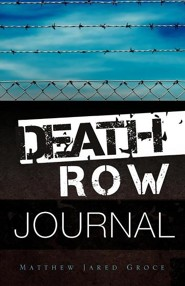 Death Row Journal  -     By: Matthew Jared Groce