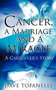 Cancer, a Marriage and a Miracle  -     By: Dave Tofanelli