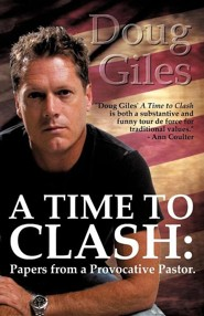 A Time to Clash: Papers from a Provocative Pastor  -     By: Doug Giles