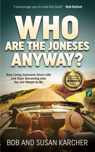 Who Are the Joneses Anyway?: Stop Living Someone Else's Life and Start Becoming Who You Are Meant to Be  -     By: Bob Karcher