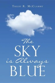 The Sky Is Always Blue  -     By: Trilby R. McClammy