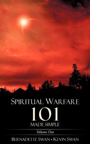 Spiritual Warfare 101 Made Simple  -     By: Bernadette Swan, Kevin Swan