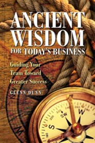 Ancient Wisdom for Today's Business  -     By: Glenn Dunn