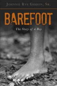 Barefoot: The Story of a Boy  -     By: Johnnie Rye Gibbon Sr.