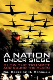 A Nation Under Siege  -     By: Beatrice N. Ofosuah