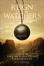 Reign of the Watchers, Book 1: The Antediluvian Chronicles  -     By: M.L. Lervold